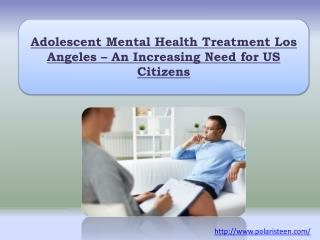 Adolescent Mental Health Treatment Los Angeles – An Increasing Need for US Citizens
