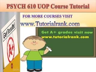 PSYCH 610 UOP Course Tutorial/Tutorialrank