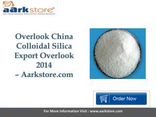 Aarkstore - Overlook China Colloidal Silica Export Overlook 2014