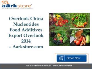 Aarkstore - Overlook China Nucleotides Food Additives Export Overlook 2014
