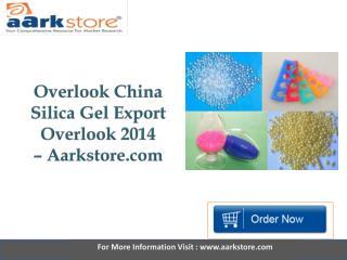 Aarkstore - Overlook China Silica Gel Export Overlook 2014