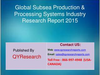 Global Subsea Production & Processing Systems Market 2015 Industry Analysis, Forecasts, Study, Research, Shares, Insight