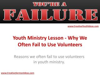 Youth Ministry Lesson - Why We Often Fail to Use Volunteers