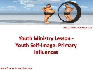 Youth Ministry Lesson - Youth Self-Image: Primary Influences