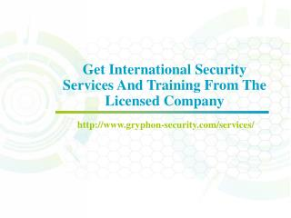 Get International Security Services And Training From The Licensed Company