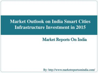Market Outlook on India Smart Cities Infrastructure Investment in 2015