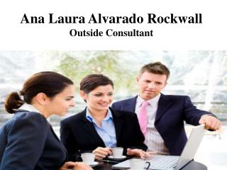 Ana Laura Alvarado Rockwall - Outside Consultant