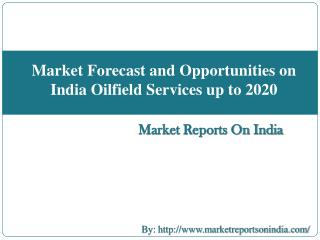 Market Forecast and Opportunities on India Oilfield Services up to 2020