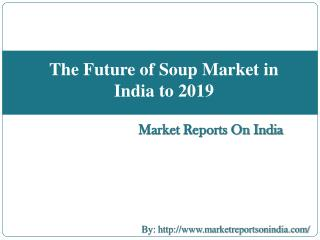 The Future of Soup Market in India to 2019