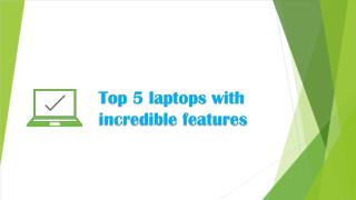 Top 5 laptops with incredible features