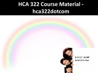 HCA 322 Course Material - hca322dotcom