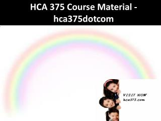 HCA 375 Course Material - hca375dotcom