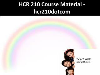 HCR 210 Course Material - hcr210dotcom