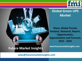 Green UPS Market: Global Industry Analysis, Trends and Forecast, 2015-2025: FMI Estimate