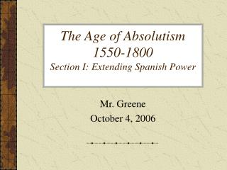 The Age of Absolutism 1550-1800 Section I: Extending Spanish Power