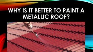 Why is It Better to Paint a Metallic Roof?