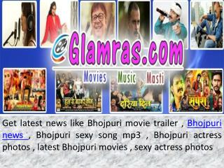 Bhojpuri News And Latest Bhojpuri Movies, Video Songs