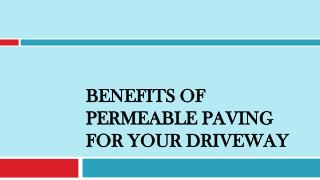 Benefits of Permeable Paving for Your Driveway
