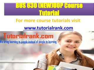 BUS 630 (NEW)UOP Course Tutorial/ Tutorialrank