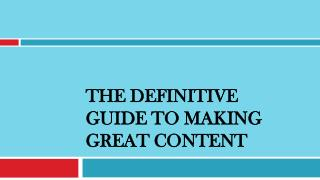 The Definitive Guide to Making Great Content