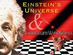Einstein s Universe and Quantum Weirdness