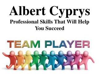 Albert Cyprys Professional Skills That Will Help You Succeed