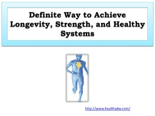 Definite Way to Achieve Longevity, Strength, and Healthy Systems