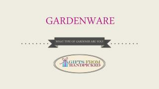 Gardenware Gift Ideas - What type of Gardener are You?