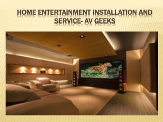 Home Entertainment Installation and Service- AV Geeks