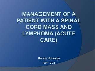Management of a patient with a Spinal Cord Mass and lymphoma Acute CARE