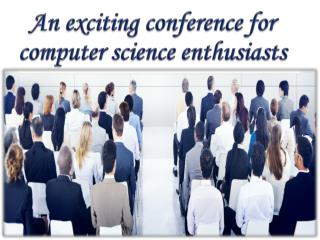 An exciting conference for computer science enthusiasts