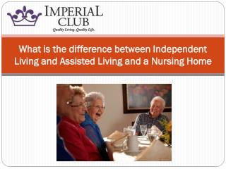 What is the difference between Independent Living and Assisted Living and a Nursing Home