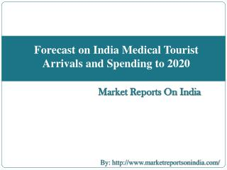 Market Forecast on India Medical Tourist Arrivals and Spending to 2020