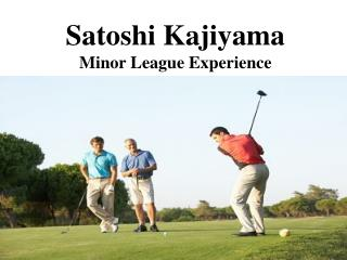 Satoshi Kajiyama  Minor League Experience