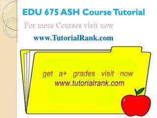EDU 675 ASH Course Tutorial/TutorialRank