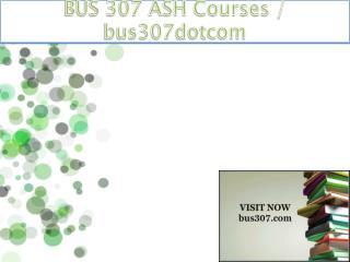 BUS 307 ASH Courses / bus307dotcom