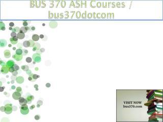 BUS 370 ASH Courses / bus370dotcom