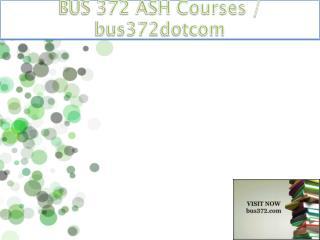 BUS 372(ash) ASH Courses / bus372dotcom