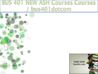 BUS 401 NEW ASH Courses / bus401dotcom