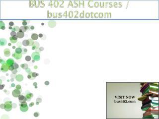 BUS 402 ASH Courses / bus402dotcom