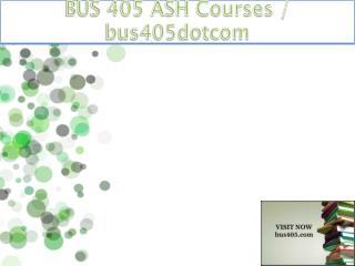 BUS 405 ASH Courses / bus405dotcom