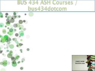 BUS 434 ASH Courses / bus434dotcom