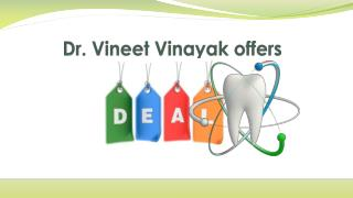 Dr. Vineet Vinayak offers
