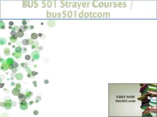 BUS 501 Strayer Courses / bus501dotcom