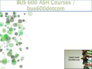 BUS 600 ASH Courses / bus600dotcom