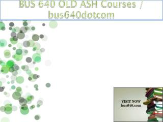 BUS 640 OLD ASH Courses / bus640dotcom