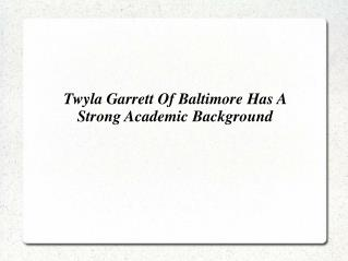 Twyla Garrett Of Baltimore Has A Strong Academic Background