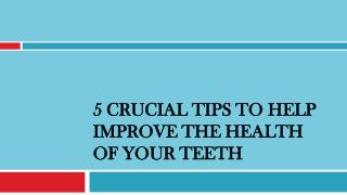 5 Crucial Tips to Help Improve the Health of your Teeth