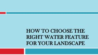 How to Choose the Right Water Feature for Your Landscape