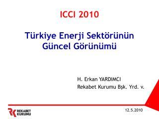 ICCI 2010  T rkiye Enerji Sekt r n n  G ncel G r n m